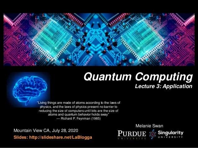 Mountain View CA, July 28, 2020 Slides: http://slideshare.net/LaBlogga Quantum Computing Lecture 3: Application Melanie Sw...