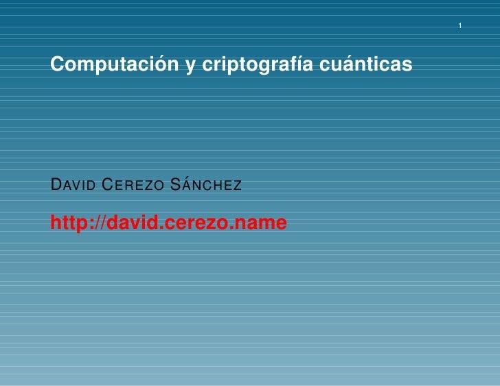 1              ´                   ´ Computacion y criptograf´a cuanticas                         ı                     ´ ...