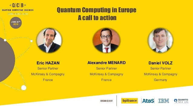 ORGANIZED BY JUNE 20TH 2019 Quantum Computing in Europe A call to action Eric HAZAN Senior Partner McKinsey & Compagny Fra...
