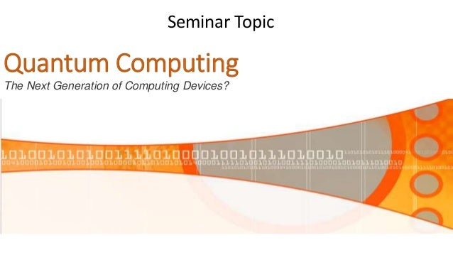 Quantum Computing Seminar Topic Image of computer The Next Generation of Computing Devices?