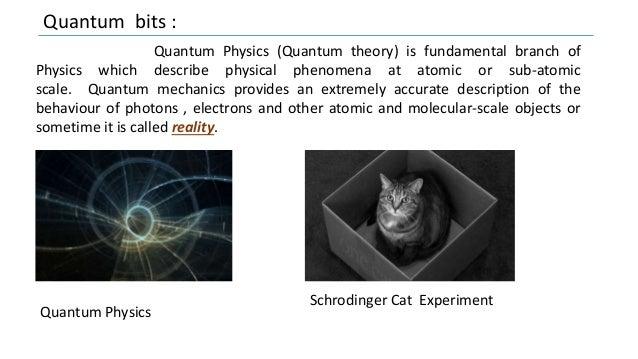Quantum bits : Quantum Physics (Quantum theory) is fundamental branch of Physics which describe physical phenomena at atom...