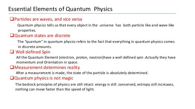 Essential Elements of Quantum Physics Particles are waves, and vice versa Quantum physics tells us that every object in t...