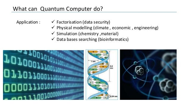 What can Quantum Computer do? Application :  Factorisation (data security)  Physical modelling (climate , economic , eng...