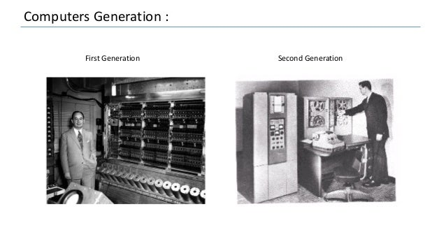 Computers Generation : First Generation Second Generation