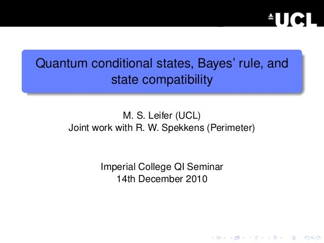 Quantum conditional states, Bayes' rule, and           state compatibility                 M. S. Leifer (UCL)     Joint wo...
