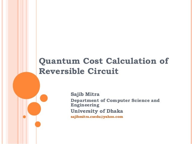 Quantum Cost Calculation ofReversible Circuit      Sajib Mitra      Department of Computer Science and      Engineering   ...