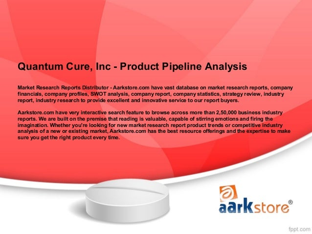 Quantum Cure, Inc - Product Pipeline AnalysisMarket Research Reports Distributor - Aarkstore.com have vast database on mar...