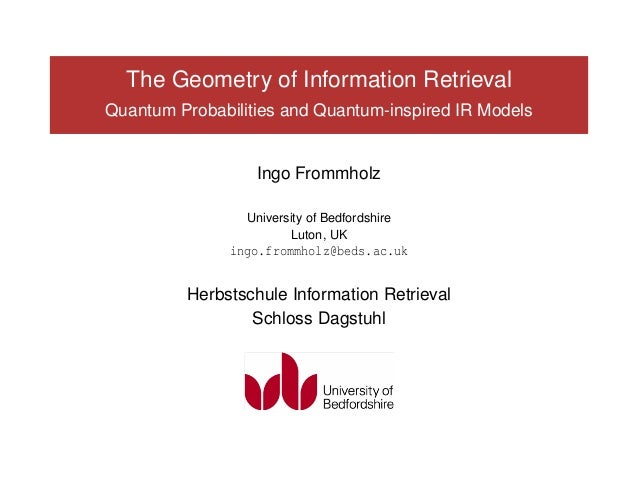 The Geometry of Information RetrievalQuantum Probabilities and Quantum-inspired IR Models                  Ingo Frommholz ...
