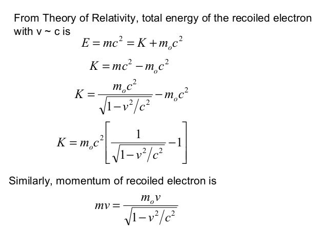 From Theory of Relativity, total energy of the recoiled electronwith v ~ c is22cmKmcE o+==Similarly, momentum of recoiled ...