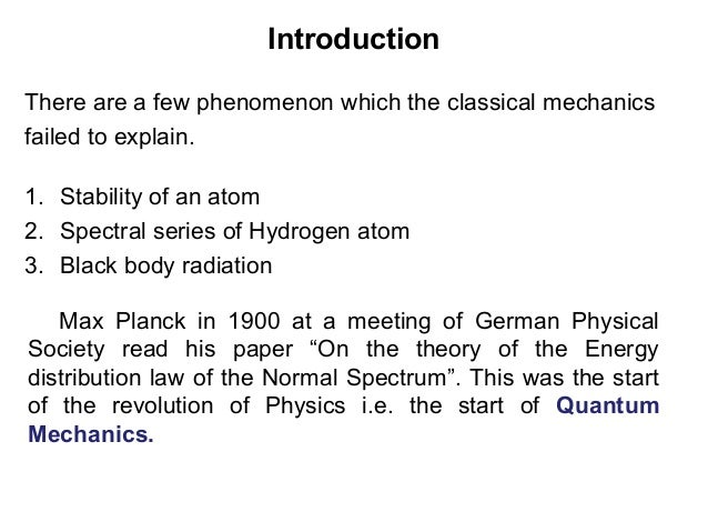 Introduction1. Stability of an atom2. Spectral series of Hydrogen atom3. Black body radiationThere are a few phenomenon wh...