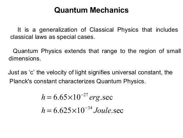 Quantum MechanicsQuantum Physics extends that range to the region of smalldimensions.It is a generalization of Classical P...