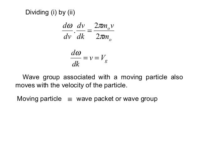 Wave group associated with a moving particle alsomoves with the velocity of the particle.oomvmdkdvdvdππω22. =Dividing (i) ...