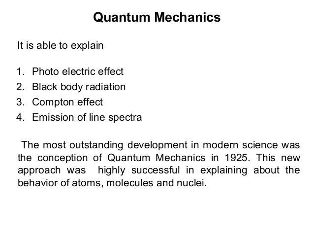 Quantum Mechanics1. Photo electric effect2. Black body radiation3. Compton effect4. Emission of line spectraIt is able to ...