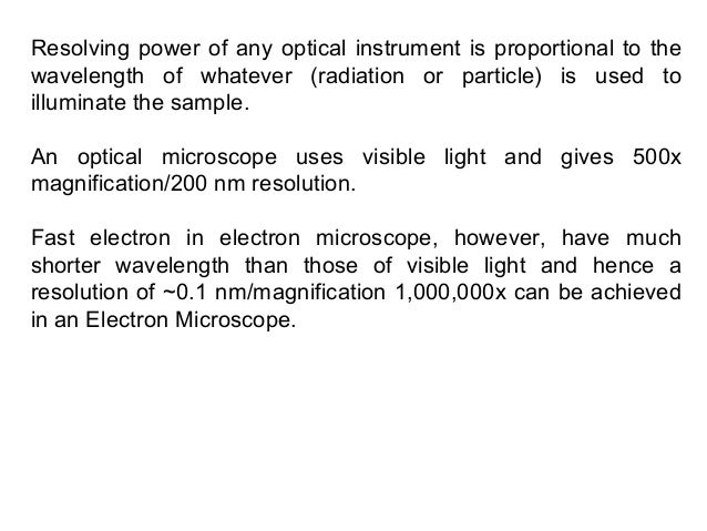 Resolving power of any optical instrument is proportional to thewavelength of whatever (radiation or particle) is used toi...