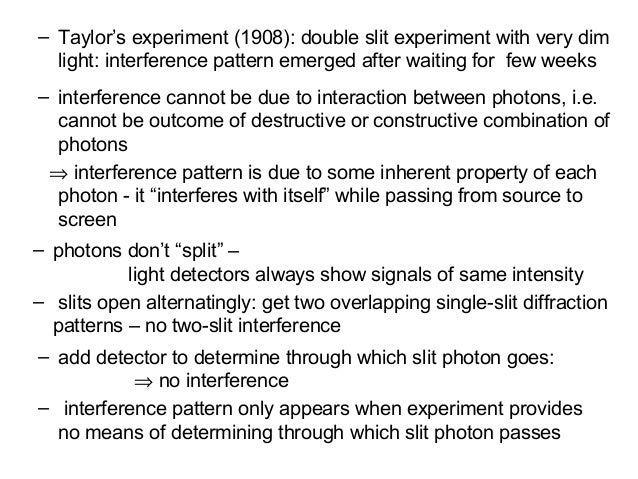 – Taylor's experiment (1908): double slit experiment with very dimlight: interference pattern emerged after waiting for fe...