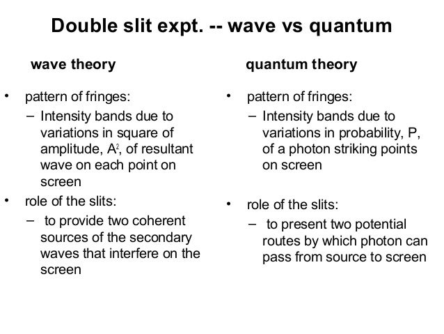 Double slit expt. -- wave vs quantum• pattern of fringes:– Intensity bands due tovariations in square ofamplitude, A2, of ...