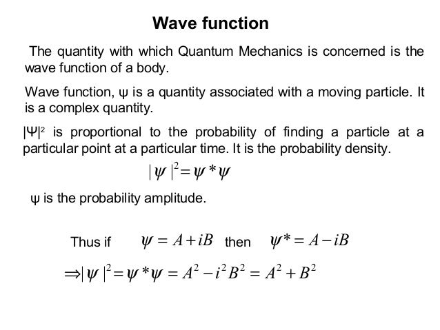 Wave functionψψψ *|| 2=The quantity with which Quantum Mechanics is concerned is thewave function of a body.|Ψ|2is proport...