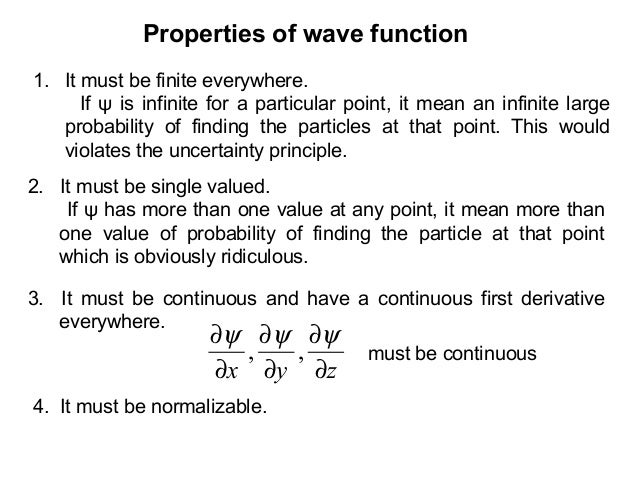 Properties of wave function1. It must be finite everywhere.If ψ is infinite for a particular point, it mean an infinite la...