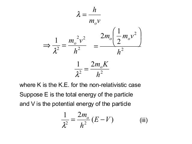 vmho=λ22221hvmo=⇒λ 22212hvmm oo =2221hKmo=λwhere K is the K.E. for the non-relativistic case(iii)Suppose E is the to...