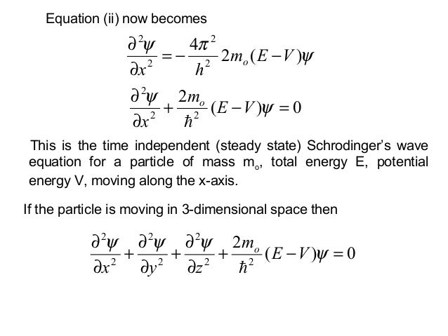 This is the time independent (steady state) Schrodinger's waveequation for a particle of mass mo, total energy E, potentia...