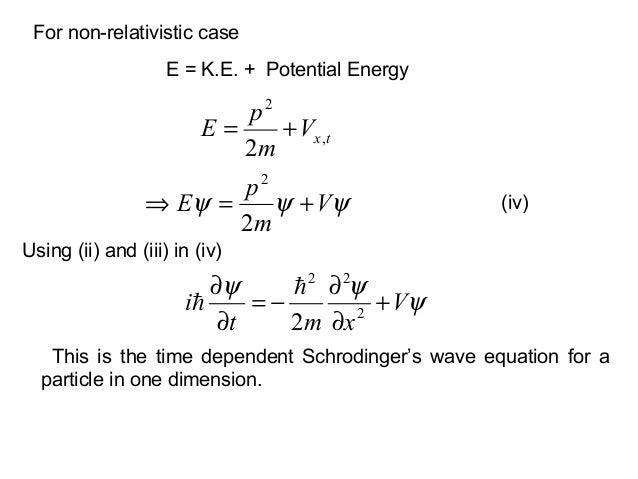 For non-relativistic caseUsing (ii) and (iii) in (iv)(iv)ψψψVxmti +∂∂−=∂∂2222E = K.E. + Potential EnergytxVmpE ,22+=ψψψ ...