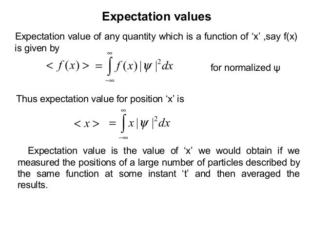 Expectation valuesdxxf∫∞∞−= 2||)( ψExpectation value of any quantity which is a function of 'x' ,say f(x)is given byfor no...