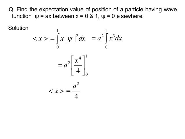 dxx∫=102||ψSolution>< x10424=xaQ. Find the expectation value of position of a particle having wavefunction ψ = ax be...