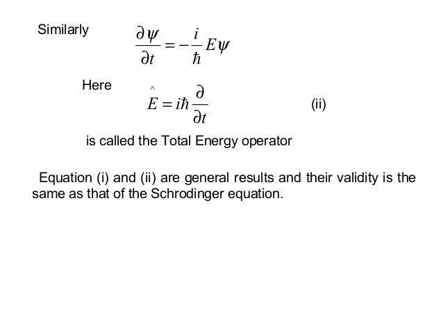 ψψEit −=∂∂SimilarlyHeretiE∂∂= ^is called the Total Energy operator(ii)Equation (i) and (ii) are general results and thei...