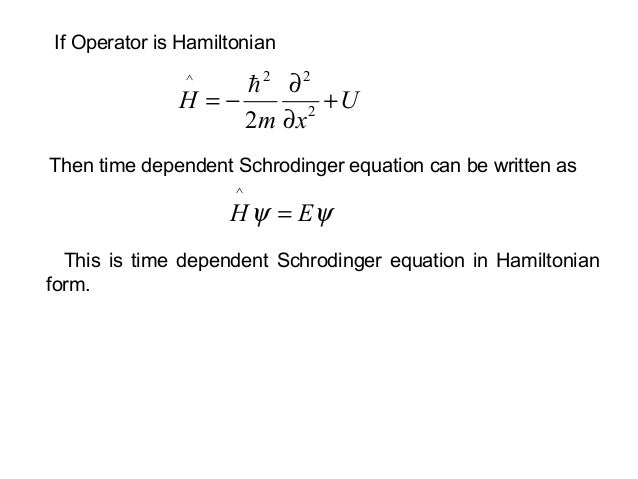 If Operator is HamiltonianThen time dependent Schrodinger equation can be written asUxmH +∂∂−= 222^2ψψ EH =^This is time ...