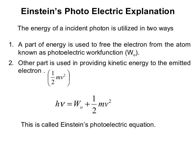 Einstein's Photo Electric ExplanationThe energy of a incident photon is utilized in two ways1. A part of energy is used to...