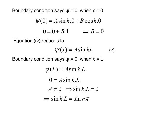 Equation (iv) reduces toBoundary condition says ψ = 0 when x = 0(v)0.cos0.sin)0( kBkA +=ψ1.00 B+= 0=⇒ BkxAx sin)( =ψBounda...