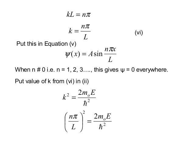 Put this in Equation (v)(vi)Lnkπ=LxnAxπψ sin)( =When n # 0 i.e. n = 1, 2, 3…., this gives ψ = 0 everywhere.πnkL =Put value...