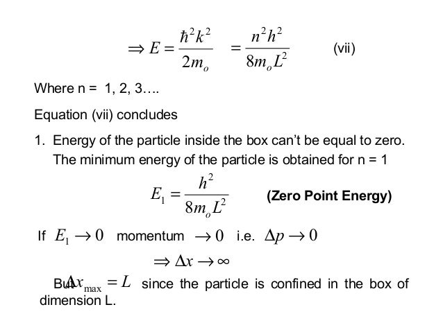 Where n = 1, 2, 3….Equation (vii) concludesomkE222=⇒ 2228 Lmhno= (vii)1. Energy of the particle inside the box can't be e...