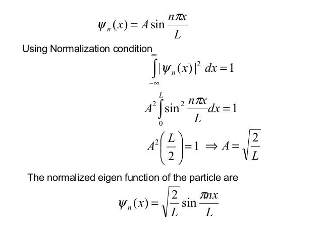 Using Normalization conditionLxnAxnπψ sin)( =1sin022=∫ dxLxnALπ1|)(| 2=∫∞∞−dxxnψ122= LALA2=⇒The normalized eigen fun...