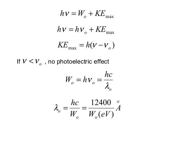 If , no photoelectric effectmaxKEWh o +=νmaxKEhh o += νν)(max ohKE νν −=oνν <ooohchWλν ==oooo AeVWWhc)(12400==λ