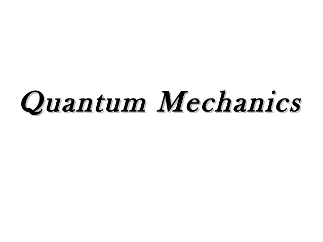Quantum MechanicsQuantum Mechanics