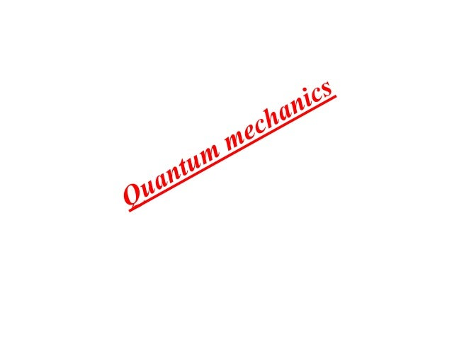 Quantum mechanics • Quantum mechanics (QM – also known as quantum physics or quantum theory) is a branch of physics which ...