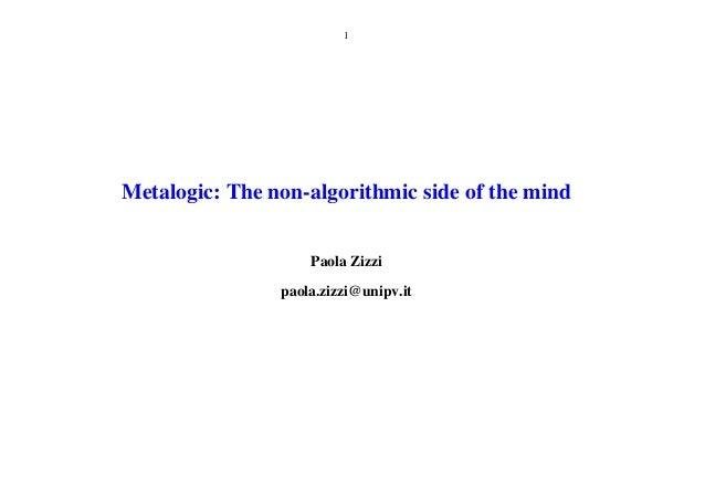 1Metalogic: The non-algorithmic side of the mind                    Paola Zizzi                paola.zizzi@unipv.it