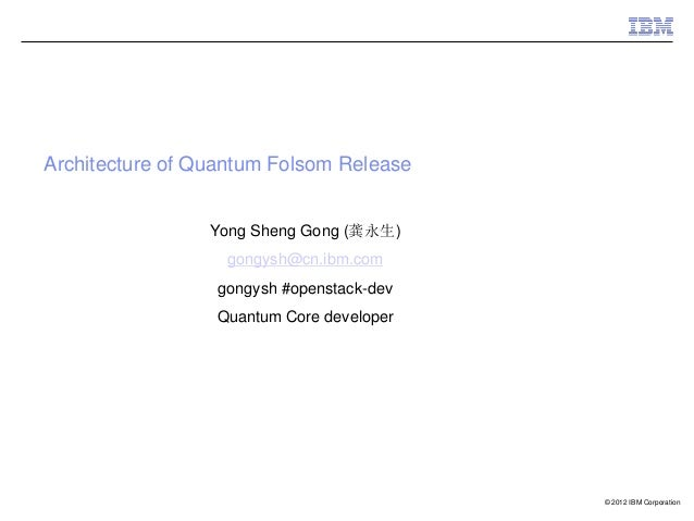 Architecture of Quantum Folsom Release                 Yong Sheng Gong (龚永生)                  gongysh@cn.ibm.com          ...