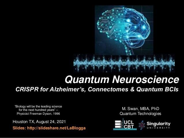 Quantum Neuroscience CRISPR for Alzheimer's, Connectomes & Quantum BCIs Houston TX, August 24, 2021 Slides: http://slidesh...