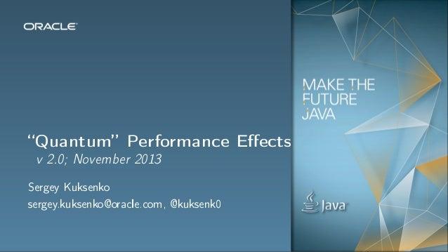 """Quantum"" Performance Effects v 2.0; November 2013  Sergey Kuksenko sergey.kuksenko@oracle.com, @kuksenk0"