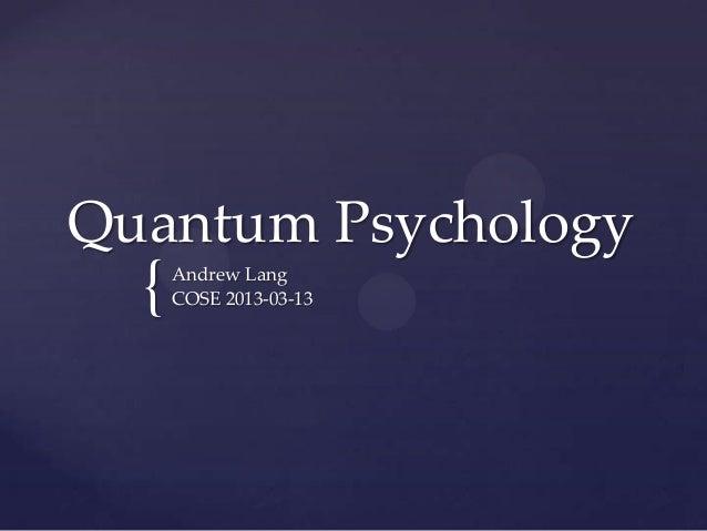 Quantum Psychology  {   Andrew Lang      COSE 2013-03-13