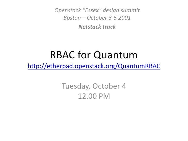 """RBAC for Quantumhttp://etherpad.openstack.org/QuantumRBAC<br />Tuesday, October 4 12.00 PM<br />Openstack """"Essex"""" design s..."""