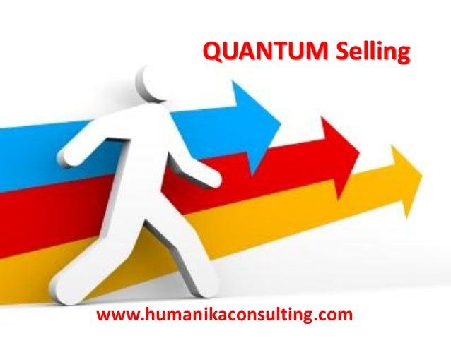 QUANTUM Selling  www.humanikaconsulting.com