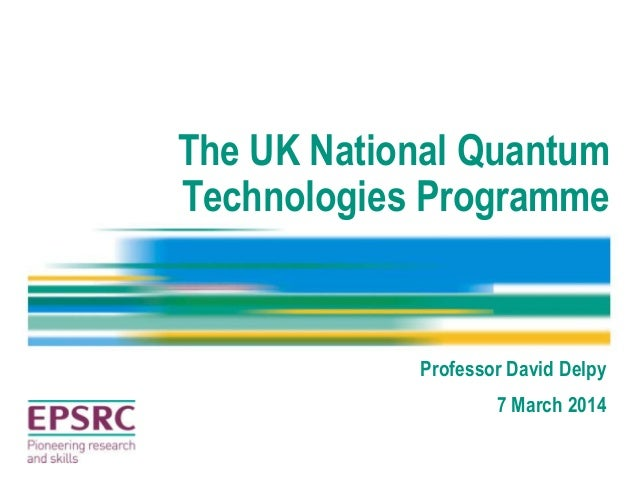 The UK National Quantum Technologies Programme Professor David Delpy 7 March 2014