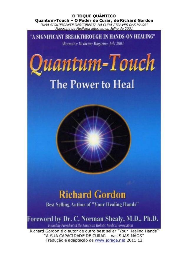 """O TOQUE QUÂNTICO Quantum-Touch – O Poder de Curar, de Richard Gordon """"UMA SIGNIFICANTE DESCOBERTA NA CURA ATRAVÉS DAS MÃOS..."""