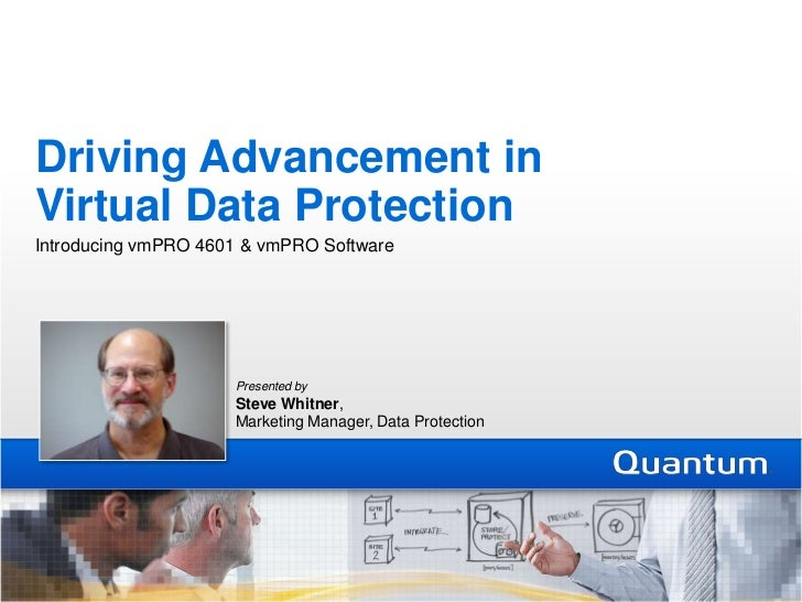 Driving Advancement in Virtual Data Protection<br />Introducing vmPRO 4601 & vmPRO Software<br />Presented by   Steve Whit...