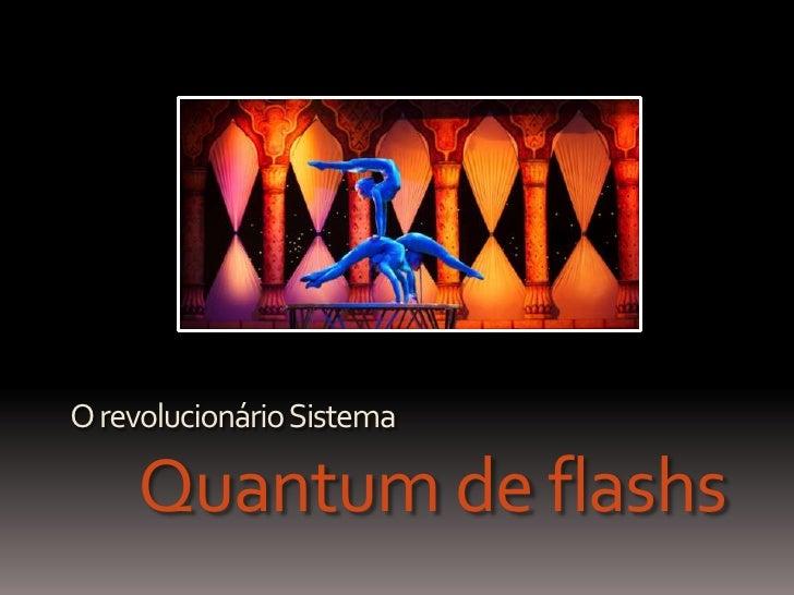 O revolucionárioSistema    Quantum de flashs