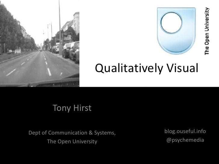 Qualitatively Visual        Tony HirstDept of Communication & Systems,     blog.ouseful.info       The Open University    ...