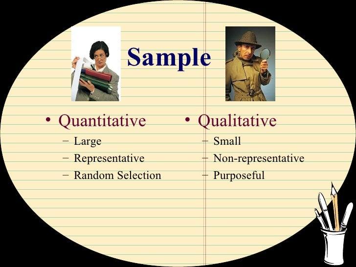 Sample <ul><li>Quantitative </li></ul><ul><ul><li>Large </li></ul></ul><ul><ul><li>Representative </li></ul></ul><ul><ul><...